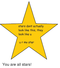 Star Meme - stars dont actually look like this they look like u u r my star