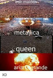 Iron Maiden Memes - iron maiden metallica queen ariana grande xd ariana grande meme