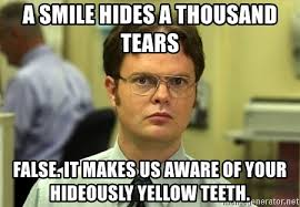 Yellow Teeth Meme - a smile hides a thousand tears false it makes us aware of your