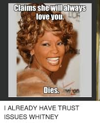 Whitney Meme - claims she will always love you dies rizon i already have trust