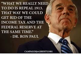 Ron Paul Memes - what we really need to do is repeal 1913 that way we could get rid