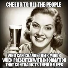 Chagne Meme - cheers to all the people who can change their minds when presented