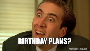 Make A Birthday Meme - birthday plans sarcastic nicholas cage make a meme
