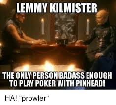 Meme Badass - lemmy kilmister the only person badass enough to play poker with