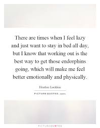there are times when i feel lazy and just want to stay in bed