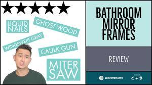 review of bathroom mirror frames dewalt miter saw u0026 liquid nails