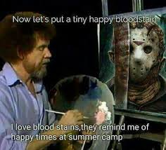 Bob Ross Meme - these jason memes are killing me lol horror amino