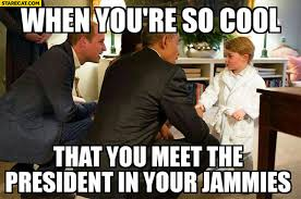 Pyjama Kid Meme - when you re so cool that you meet the president in your jammies kid