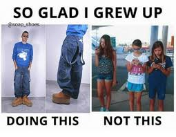 Shoes Meme - so glad i grew up ca soap shoes doing this not this shoes meme