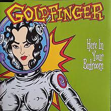 Goldfinger Here In Your Bedroom Lyrics   here in your bedroom wikipedia