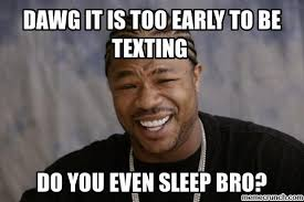 Texting Meme - it is too early to be texting
