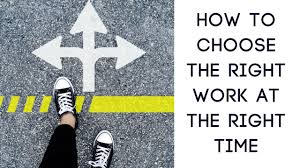 how to choose the right work at the right time positive change