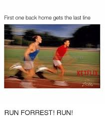 Run Forrest Run Meme - first one back home gets the last line ketflix ano run forrest