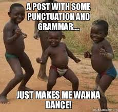 Punctuation Meme - a post with some punctuation and grammar just makes me wanna