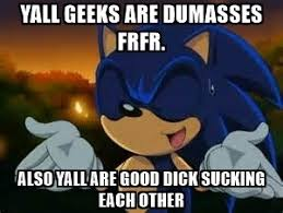 Dick Sucking Meme - yall geeks are dumasses frfr also yall are good dick sucking each