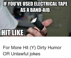 Dirty Meme Jokes - if youtveusedelectrical tape as band aid hit like for more hit y