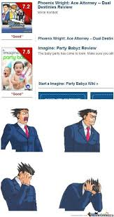 Phoenix Wright Meme - seriously a game about babyz partying get a better grade than