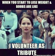 I Volunteer As Tribute Meme - the real reason to stop dieting truths humour and diet humor