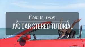 tv l reset how to reset jvc car stereo tutorial innovate car
