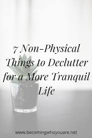 7 non physical things to declutter for a more tranquil life