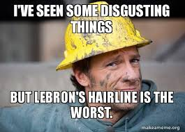 Lebron Hairline Meme - i ve seen some disgusting things but lebron s hairline is the worst