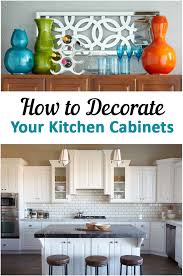 how to decorate your kitchen 10 unique ways to decorate your kitchen cabinets