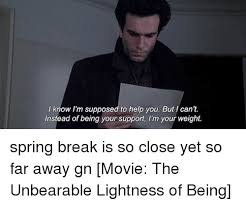 The Unbearable Lightness Of Being Movie 25 Best Memes About So Close Yet So Far So Close Yet So Far