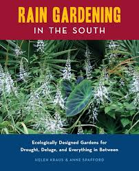 rain gardening in the south ecologically designed gardens for