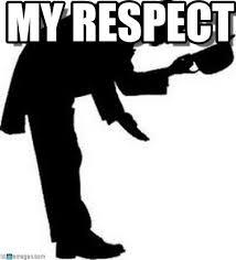 Respect Meme - my respect respect meme on memegen