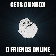 Xbox Memes - gets on xbox 0 friends online foreveralone xbox memes