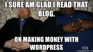 Make Money With Memes - i sure am glad i read that blog on making money with wordpress