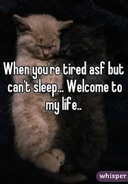 Can T Sleep Meme - you re tired asf but can t sleep welcome to my life