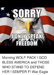 Freedom Eagle Meme - sorry ionly speak freedom morning wolf pack god bless america and