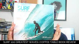 surfing 100 greatest waves coffee table book review youtube