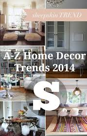 home decor trends of 2014 a z home decor trend 2014 sheepskin real houses of the bay area