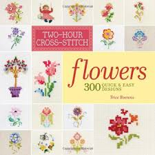 two hour cross stitch flowers 300 easy designs patrice