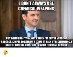 But When I Do Meme - don t always use chemical weapons but when i do it s alwayswhen i m