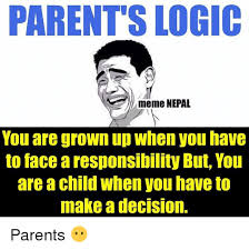 Logic Meme - parents logic meme nepal you are grown up when you have to face a