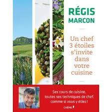 livre cuisine chef etoile régis marcon un chef 3 étoiles s invite dans votre cuisine relié