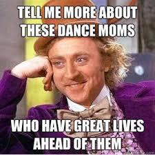 Dance Moms Memes - pretty dance moms memes like a boss dance moms memes memeaddicts
