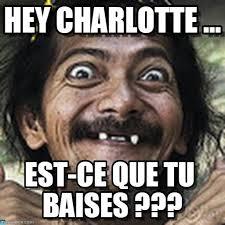 Charlotte Meme - hey charlotte ha meme on memegen