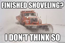 Shoveling Snow Meme - finished shoveling i don t think so scumbag snowplow quickmeme