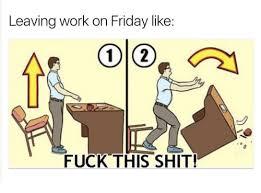 Fuck Work Meme - 25 best memes about leave work leave work memes