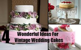 vintage wedding cakes some wonderful ideas for vintage wedding cakes different types