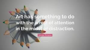 quote distraction george plimpton quote u201cart has something to do with the arrest of