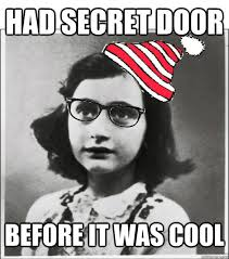 Anne Frank Memes - had secret door before it was cool hipster anne frank quickmeme
