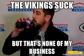 Vikings Suck Meme - the vikings suck but that s none of my business vikings suck grape