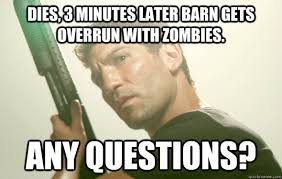 Any Questions Meme - dies 3 minutes later barn gets overrun with zombies any