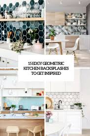 pictures of kitchen backsplashes 15 edgy geometric kitchen backsplashes to get inspired shelterness