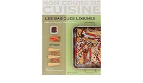 mon cours de cuisine mon cours de cuisine les basiques legumes 84 recettes by jody